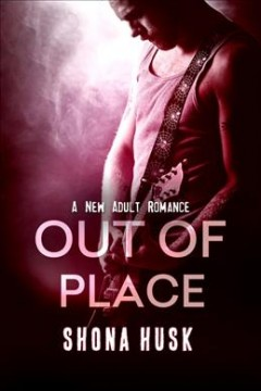 Out of place Face the Music Series, Book 2. Shona Husk. - Shona Husk