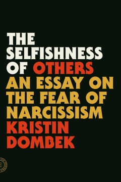 Selfishness of Others : An Essay on the Fear of Narcissism - Kristin Dombek