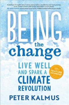Being the Change : Live Well and Spark a Climate Revolution - Peter Kalmus