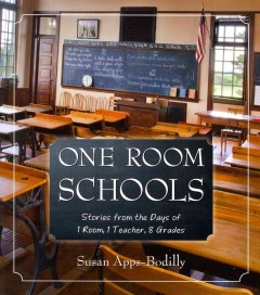One room schools: Stories from the days of 1 room, 1 teacher, 8 grades - Susan Apps-bodilly