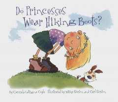 Do princesses wear hiking boots?  - Carmela LaVigna Coyle