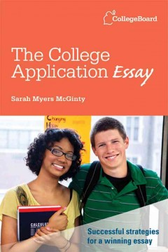 The college application essay / Sarah Myers McGinty - Sarah Myers McGinty