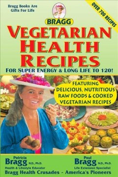 Bragg vegetarian health recipes for super energy & Long Life to 120! - Patricia Bragg