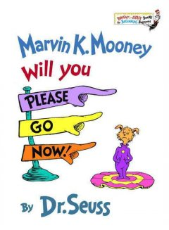 Marvin K. Mooney, will you please go now! - Dr Seuss
