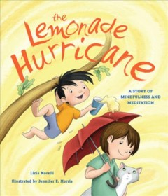 The lemonade hurricane : a story about mindfulness and meditation - Licia Morelli
