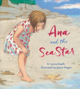 Ana and the sea star - R. Lynne Roelfs