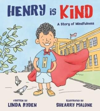 Henry Is Kind : A Story of Mindfulness - Linda; Malone Ryden