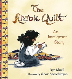 The Arabic quilt : an immigrant story - Aya Khalil