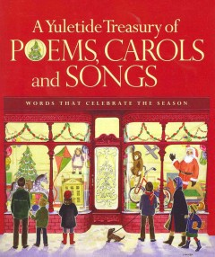 A Yuletide treasury of poems, carols and songs : words that celebrate the season