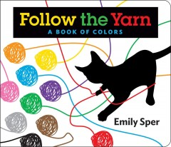 Follow the yarn : a book of colors - Emily Sper