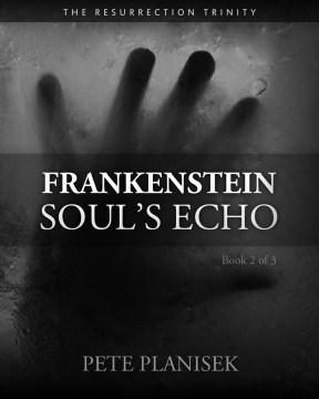 Frankenstein Soul's Echo (Book 2 of 3) The Resurrection Trinity : - Pete Planisek