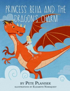 Princess Bella and the dragon's charm - Pete Planisek