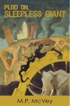 Plod on, sleepless giant - M. P. McVey