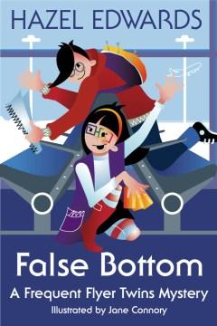 False bottom : A Frequent Flyer Twins Mystery. Hazel Edwards. - Hazel Edwards