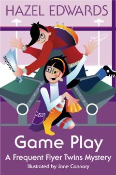 Game play : A Frequent Flyer Twins Mystery. Hazel Edwards. - Hazel Edwards