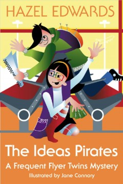 The ideas pirates : A Frequent Flyer Twins Mystery. Hazel Edwards. - Hazel Edwards