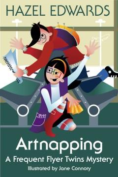 Artnapping : A Frequent Flyer Twins Mystery. Hazel Edwards. - Hazel Edwards