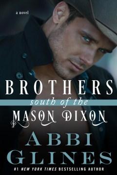 Brothers south of the Mason Dixon : a novel - Abbi Glines