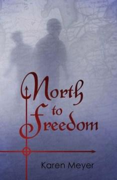 North to freedom - Karen Meyer