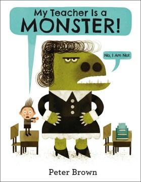 My teacher is a monster! : No, I am not - Peter Brown