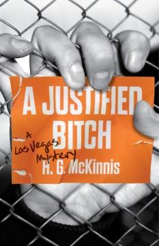 Justified Bitch : A Las Vegas Mystery - H. G Mckinnis