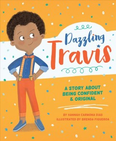 Dazzling Travis : a story about being confident & original - Hannah Carmona Dias