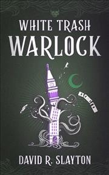 White Trash Warlock - David R Slayton