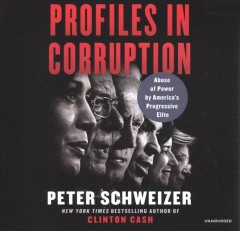 Profiles in corruption : abuse of power by America's progressive elite - Peter Schweizer