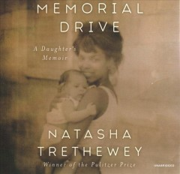 Memorial Drive : a daughter's memoir - Natasha D Trethewey