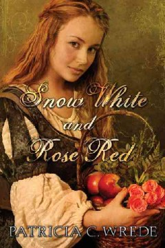 Snow White and Rose Red - Patricia C Wrede