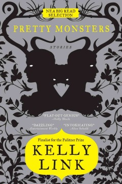 Pretty monsters: stories - Kelly Link