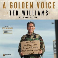 A golden voice : How Faith, Hard Work, and Humility Brought Me from the Streets to Salvation. Ted Williams. - Ted Williams
