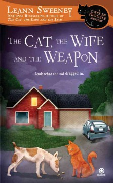 The cat, the wife and the weapon : a cats in trouble mystery - Leann Sweeney