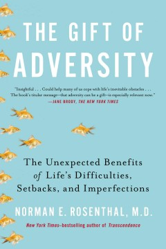 The gift of adversity : the unexpected benefits of life's difficulties, setbacks, and imperfections - Norman E Rosenthal