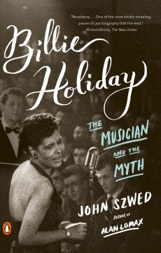 Billie Holiday : The Musician and the Myth - John F Szwed