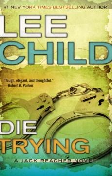 Die trying : a Jack Reacher novel - Lee Child