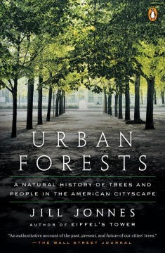 Urban forests : a natural history of trees in the American cityscape - Jill Jonnes