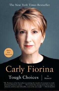 Tough choices A Memoir. Carly Fiorina. - Carly Fiorina