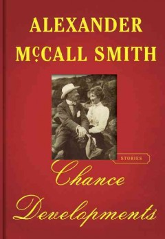 Chance developments : stories  - Alexander McCall Smith