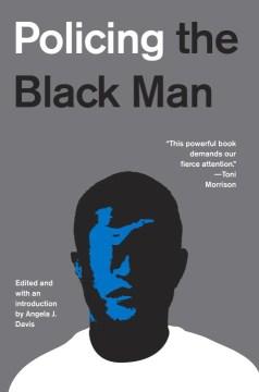 Policing the Black Man : Arrest, Prosecution, and Imprisonment - Angela J. (EDT) Davis