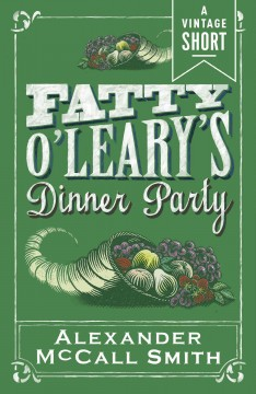Fatty O'Leary's dinner party : a Vintage short - Alexander McCall Smith