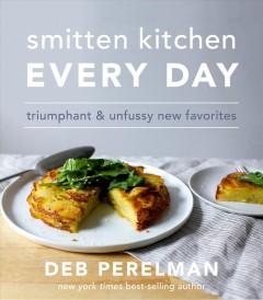 Smitten kitchen every day : triumphant and unfussy new favorites - Deb Perelman