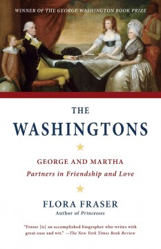 The Washingtons : George and Martha, join'd by friendship, crown'd by love - Flora Fraser