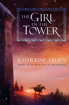 The girl in the tower : a novel - Katherine Arden