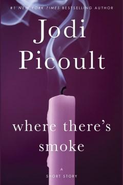 Where there's smoke : a short story ; Larger than life (novella) - Jodi Picoult