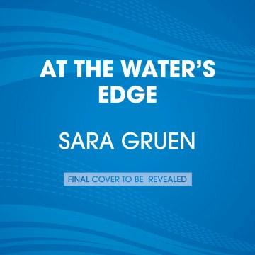 At the water's edge : a novel - Sara Gruen