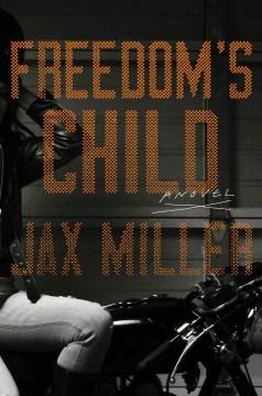 Freedom's child : a novel - Jax Miller