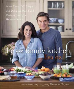Oz Family Kitchen : More Than 100 Simple and Delicious Real-Food Recipes from Our Home to Yours - Lisa Oz