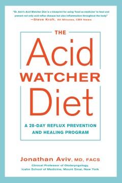 Acid Watcher Diet : A 28-Day Reflux Prevention and Healing Program - Jonathan Aviv