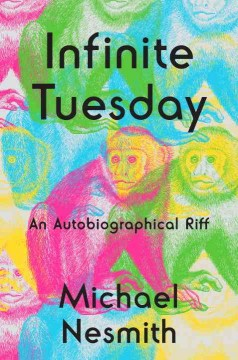 Infinite Tuesday : An Autobiographical Riff - Michael Nesmith